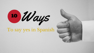 10 ways to say yes in spanish