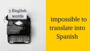 7 English words that are impossible to translate into Spanish