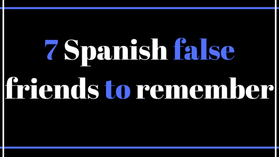 7-Spanish-false-friends-to -emember