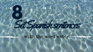 8-Set-spanish-sentences-with-the-word-water (1)