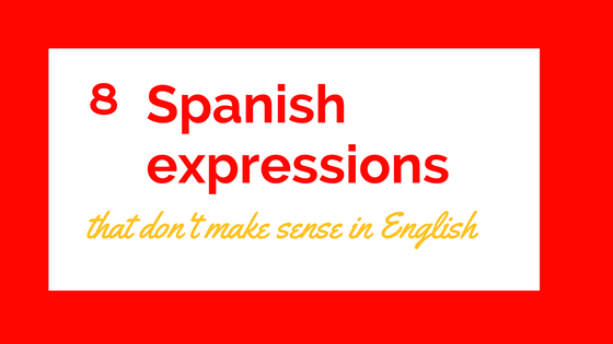 8-spanish-expressions-that-do-not-make-sense-in-english