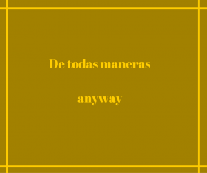 De-todas-maneras-anyway