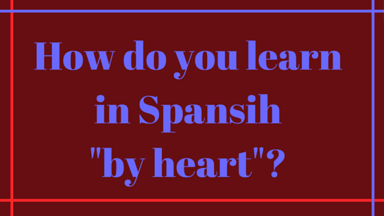 How-do-you-learn-in-Spansih-by heart-