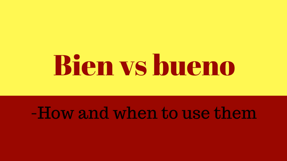 How-to-use-bien-and-bueno-in-spanish
