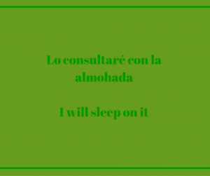 Lo-consultaré-con-la-almohadaI-I-will-sleep-on-it