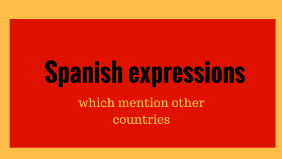 spanish-expressions-which-mention-different-countries