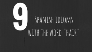 Spanish-idioms-with the word -hair-