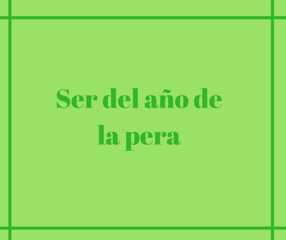 What-is-ser-del-año-de-la-pera-in-spanish