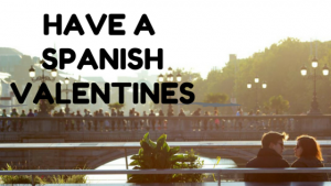 have a Spanish Valentines