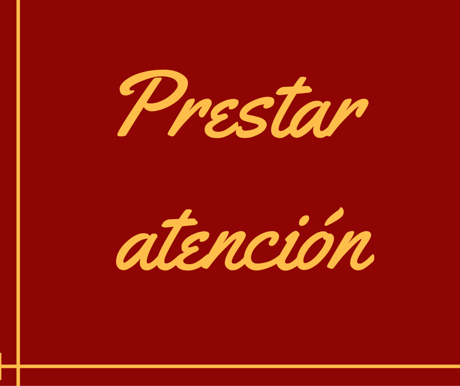 how-do-you-say-to-pay-attention-in-spanish