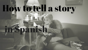 how to tell a story in Spanish