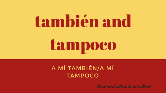 también-tampoco-how-andwhen-to-use-them-in-spanish