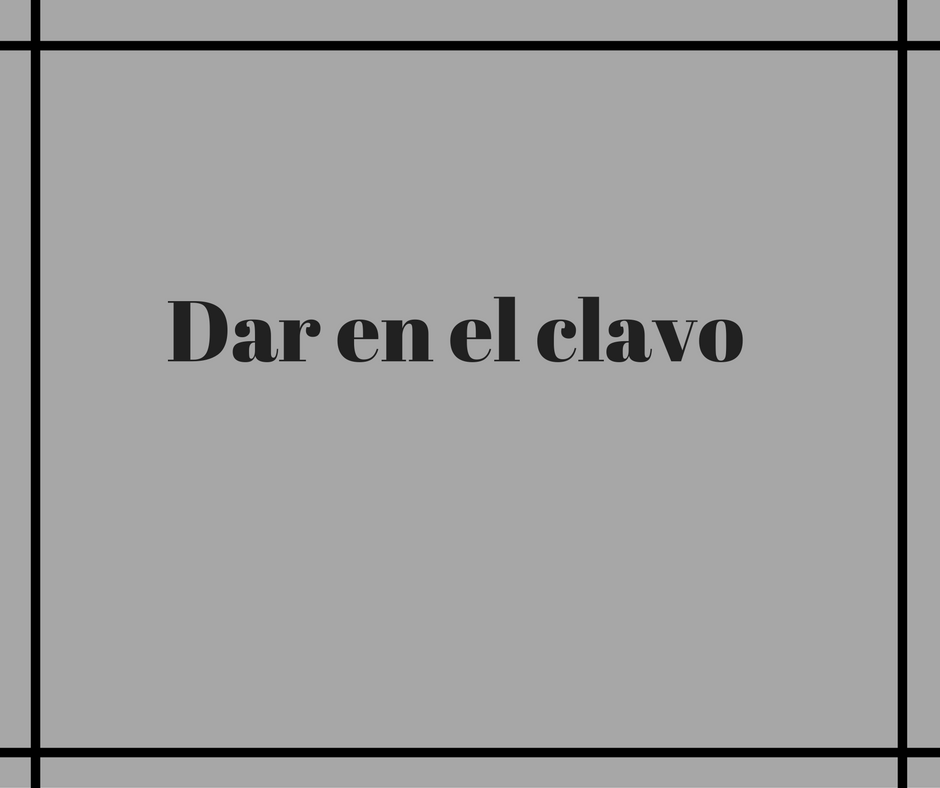 what-does-dar-en-el-clavo-mean