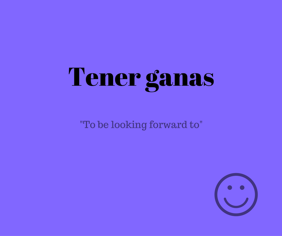 what-does-tener-ganas-means-in-spanish